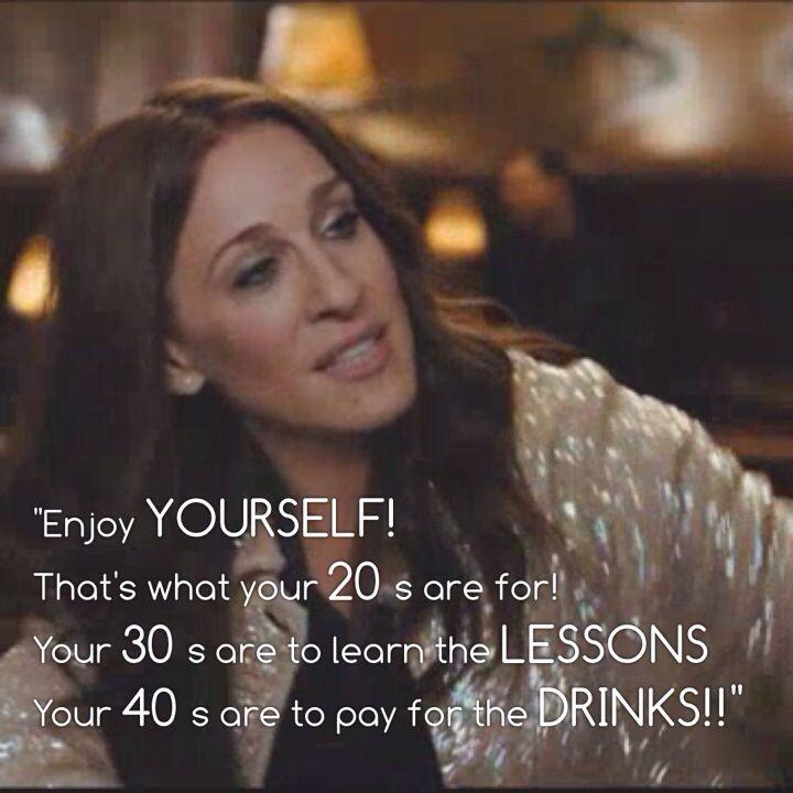 Enjoy yourself… that's what your 20's are for. Your 30's are to learn the lessons. Your 40's are to pay for the drinks Picture Quote #1