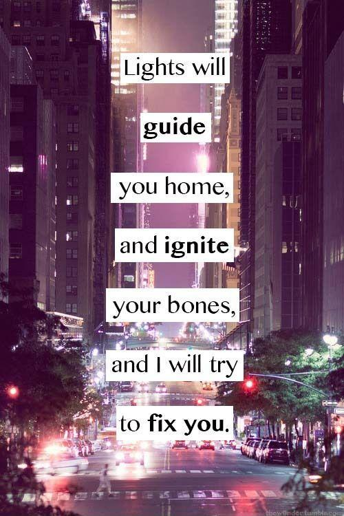 Lights will guide you home, and ignite your bones, and I will try to fix you Picture Quote #1