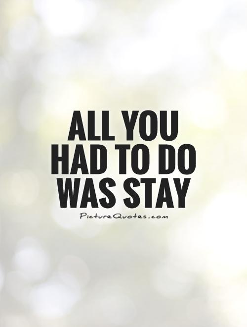 All you had to do was stay Picture Quote #1