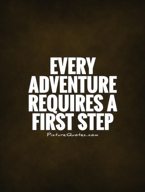 Every adventure requires a first step Picture Quote #1