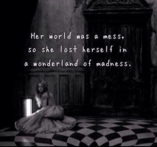 Her world was a mess, so she lost herself in a wonderland of madness Picture Quote #1