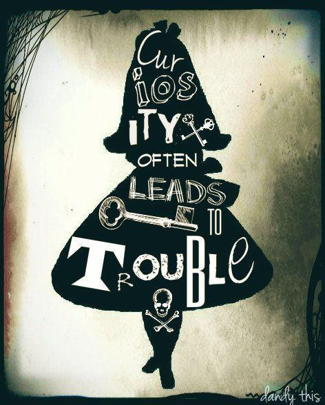 Curiosity often leads to trouble Picture Quote #1