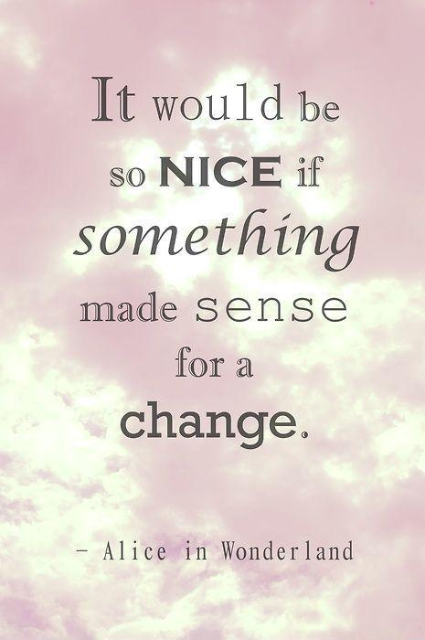 It would be so nice if something made sense for a change Picture Quote #1