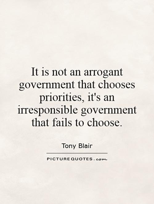 It is not an arrogant government that chooses priorities, it's an irresponsible government that fails to choose Picture Quote #1
