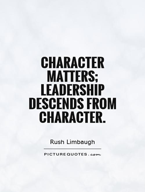 Character matters; leadership descends from character Picture Quote #1