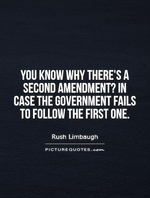 You know why there's a Second Amendment? In case the government fails to follow the first one Picture Quote #1