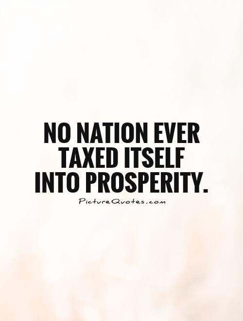 No nation ever taxed itself into prosperity Picture Quote #1