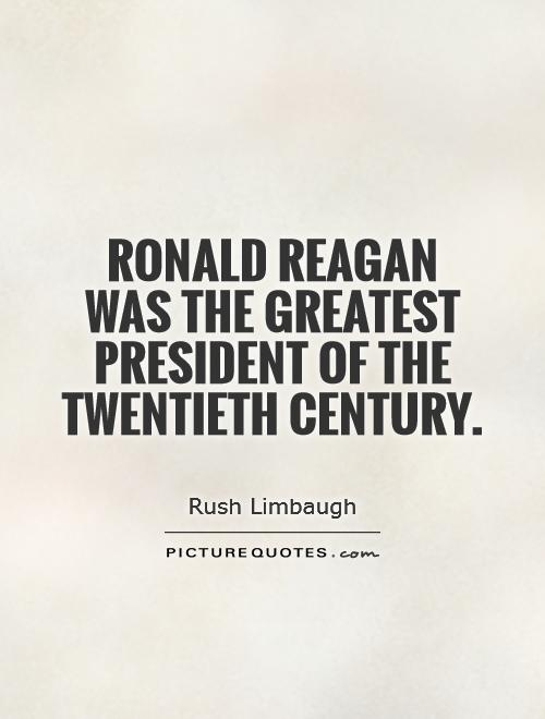 Ronald Reagan was the greatest president of the twentieth century Picture Quote #1