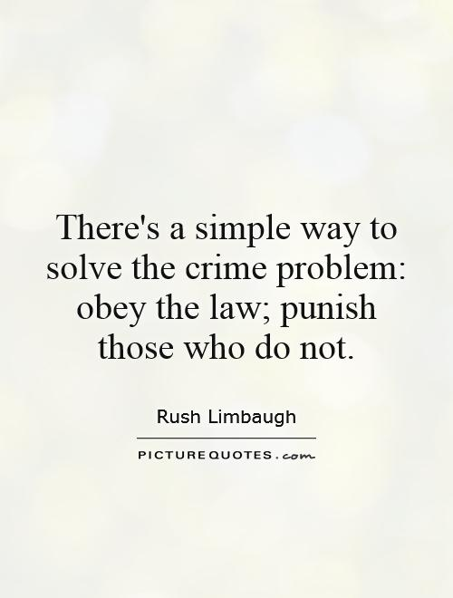 There's a simple way to solve the crime problem: obey the law; punish those who do not Picture Quote #1