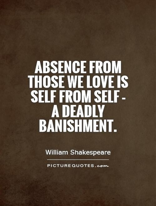 Absence from those we love is self from self - a deadly banishment Picture Quote #1