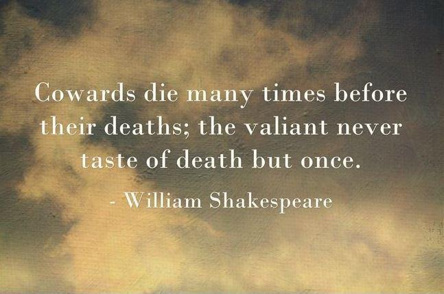Cowards die many times before their deaths; the valiant never taste of death but once Picture Quote #1