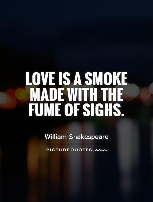 Love is a smoke made with the fume of sighs Picture Quote #1