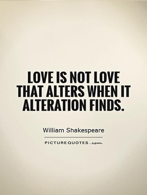 Love is not love that alters when it alteration finds Picture Quote #1