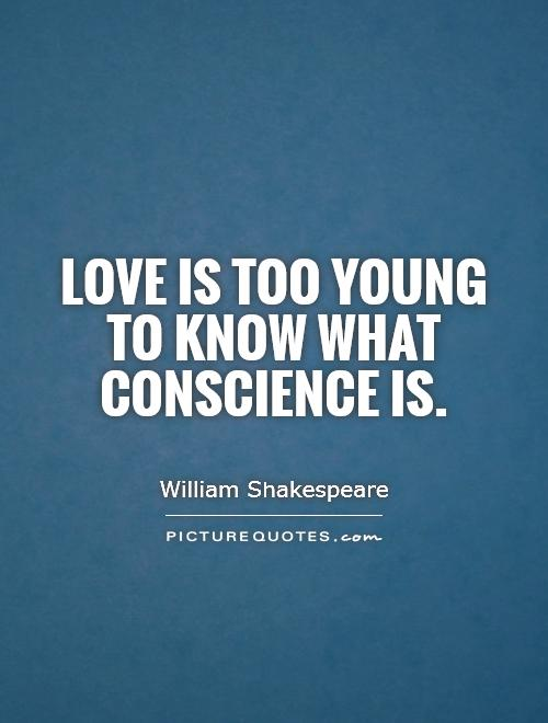 Love is too young to know what conscience is Picture Quote #1