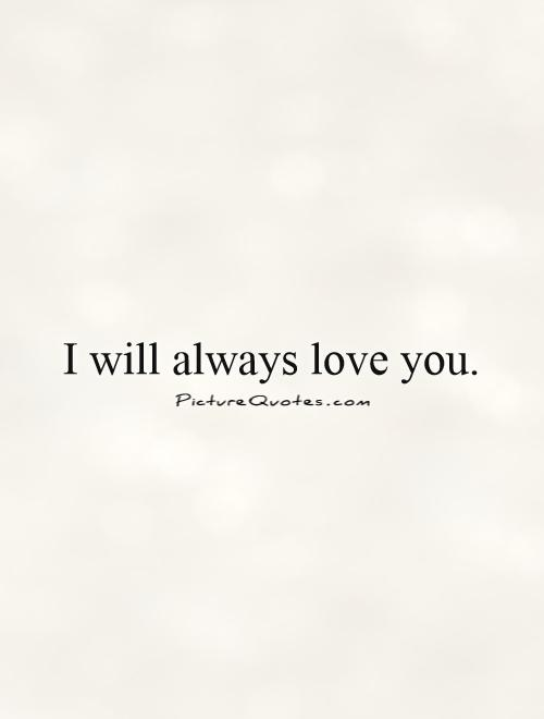 I Will Always Love You Picture Quotes Tumblr : ... Quotes Short Love Quotes Famous Love Quotes Love You Quotes Great Love