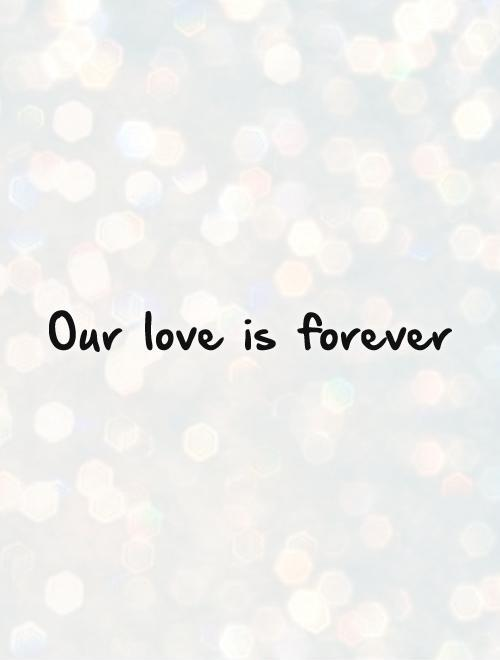 Our love is forever Picture Quote #1