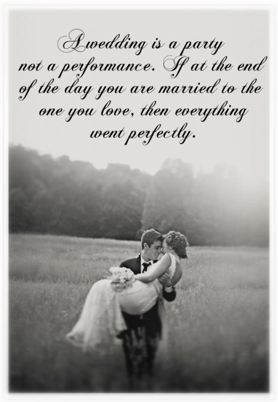 A wedding is a party, not a performance. If at the end of the day you are married to the one you love, then everything went perfectly Picture Quote #1