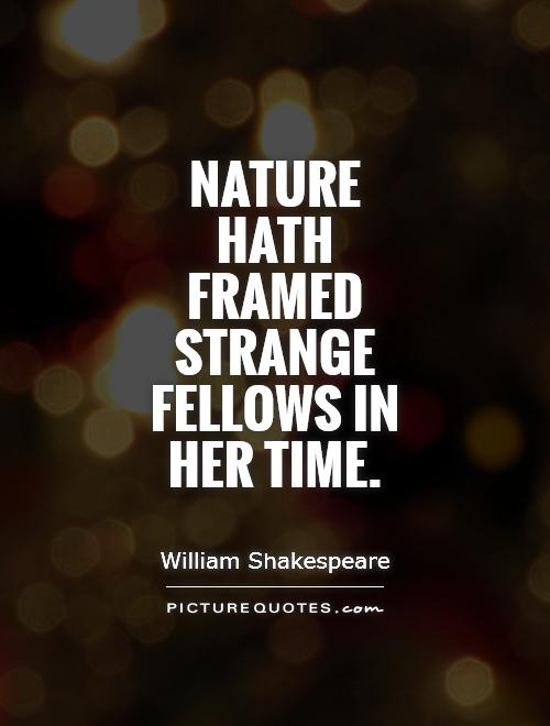Nature hath framed strange fellows in her time Picture Quote #1