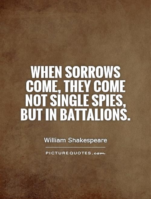 When sorrows come, they come not single spies, but in battalions Picture Quote #1