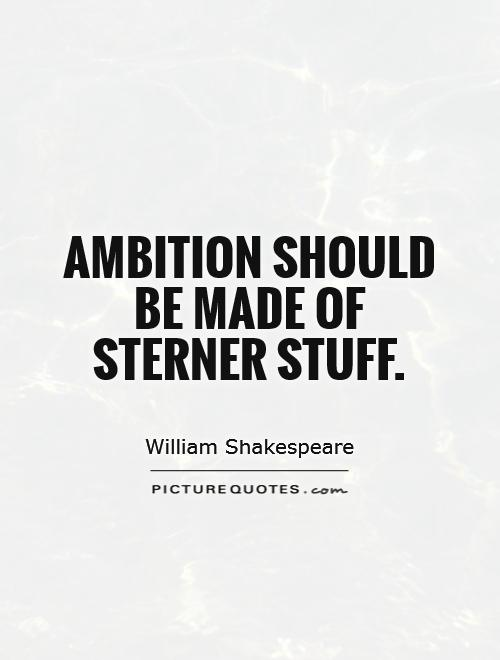 Ambition should be made of sterner stuff Picture Quote #1