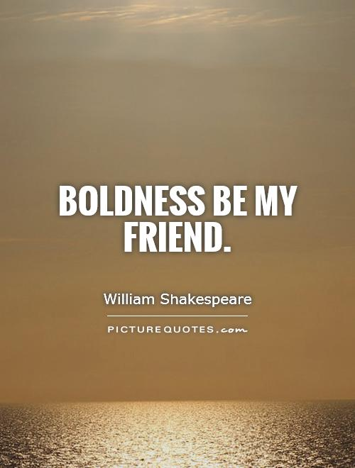 Boldness be my friend Picture Quote #1