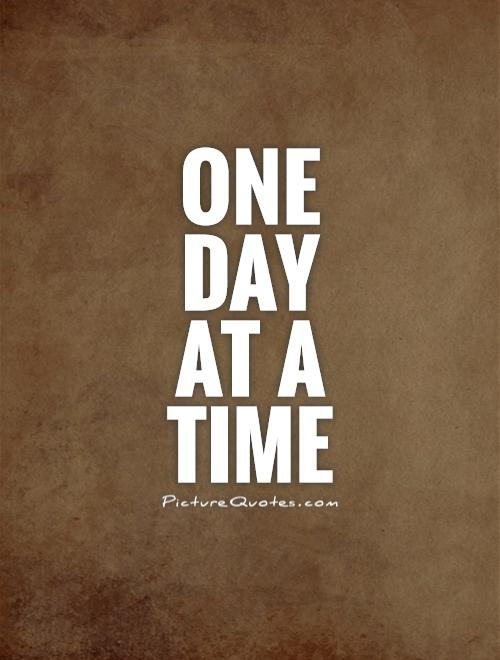 One Day At A Time Quotes And Sayings. QuotesGram