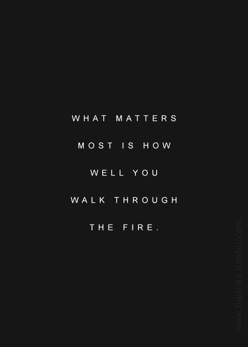 What matters most is how well we walk through the fire Picture Quote #1