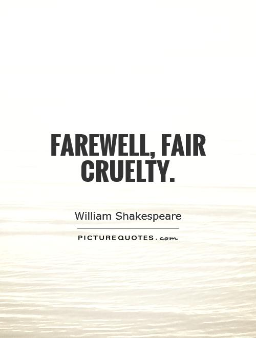 Farewell, fair cruelty Picture Quote #1