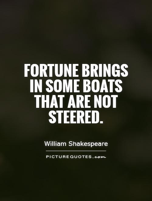 Fortune brings in some boats that are not steered Picture Quote #1