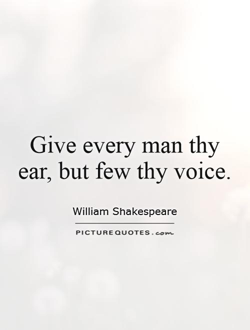 Give every man thy ear, but few thy voice Picture Quote #1
