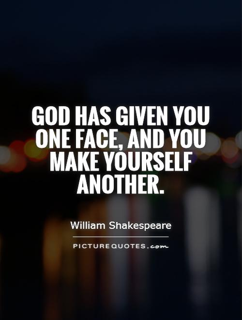 God has given you one face, and you make yourself another Picture Quote #1
