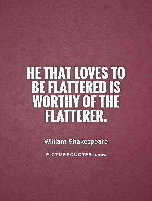 He that loves to be flattered is worthy of the flatterer Picture Quote #1