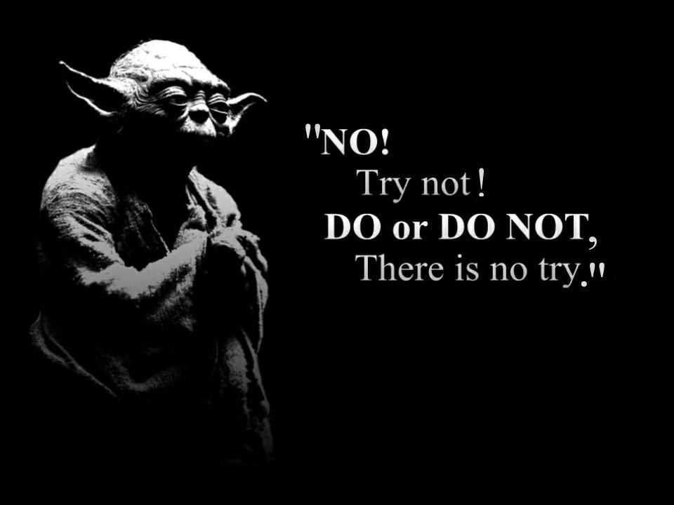 Do, or do not. There is no try Picture Quote #2