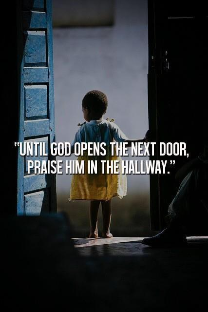 Until God opens the next door, praise him in the hallway Picture Quote #1