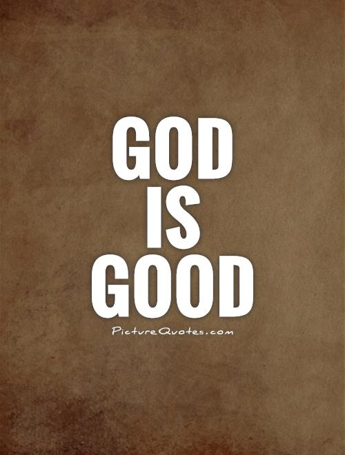 God is good | Picture Quotes