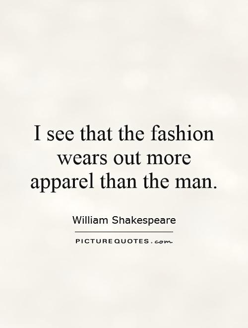 I see that the fashion wears out more apparel than the man Picture Quote #1