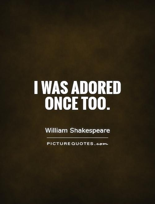 I was adored once too Picture Quote #1