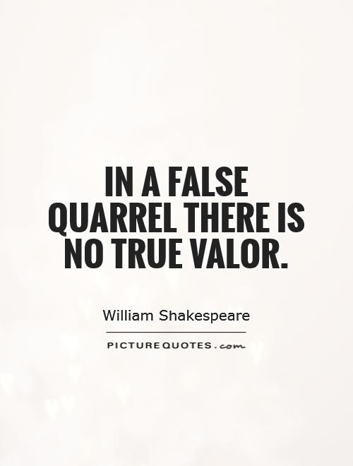 Funny Quotes About Lovers Quarrel : In a false quarrel there is no true valor. Picture Quote #1