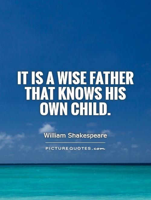 It is a wise father that knows his own child Picture Quote #1