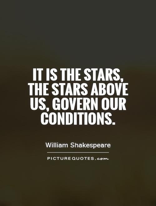 It is the stars, the stars above us, govern our conditions Picture Quote #1
