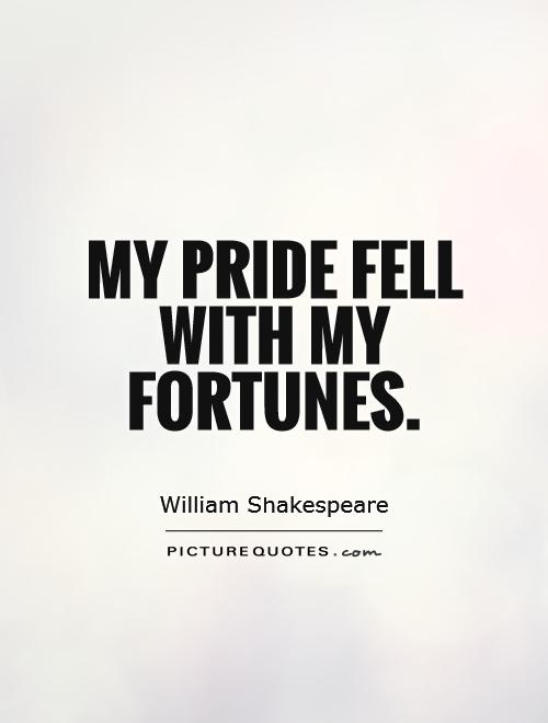 My pride fell with my fortunes Picture Quote #1