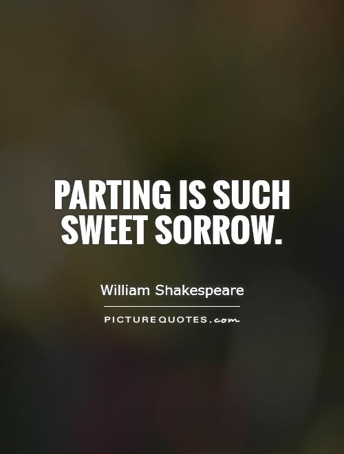 Parting is such sweet sorrow Picture Quote #1