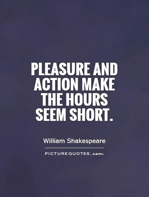Pleasure and action make the hours seem short Picture Quote #1
