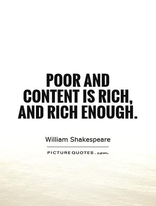 Poor and content is rich, and rich enough Picture Quote #1