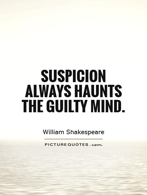 Suspicion always haunts the guilty mind | Picture Quotes
