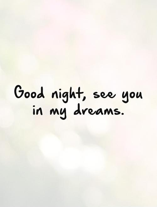 Good night, see you in my dreams Picture Quote #1