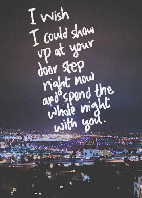 I wish I could show up at your door step right now and spend the whole night with you Picture Quote #1