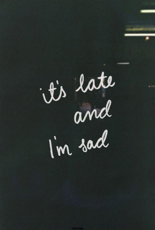 It's late and I'm sad Picture Quote #1