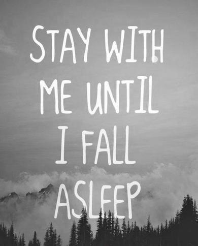 Stay with me until I fall asleep Picture Quote #1