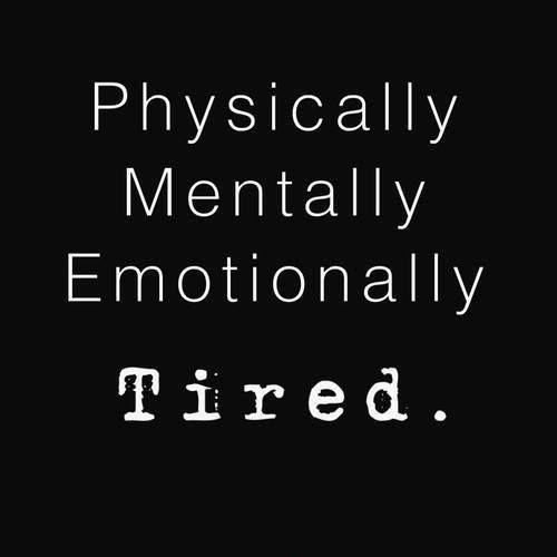 Physically, mentally, emotionally tired Picture Quote #1